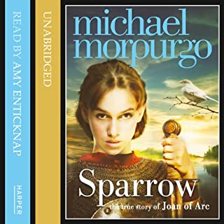 Sparrow     The Story of Joan of Arc              By:                                                                                                                                 Michael Morpurgo                               Narrated by:                                                                                                                                 Amy Enticknap                      Length: 3 hrs and 52 mins     23 ratings     Overall 4.3