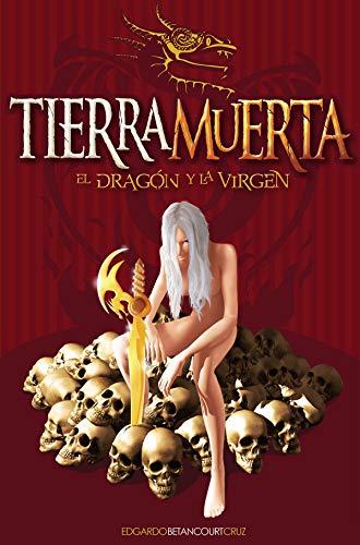 TIERRA MUERTA: El Dragón y la Virgen