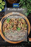 Ricette della Dieta Chetogenica: Ricette Low Carb per la vita sana, perdita di peso, colesterolo basso, migliorare la salute ed ribilanciare gli ormoni. Ricettario Keto per riconquistare la fiducia in se stessi e bruciare i grassi.