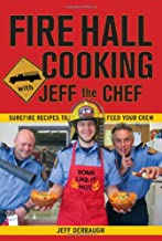 Fire Hall Cooking with Jeff the Chef: Surefire recipes to feed your crew