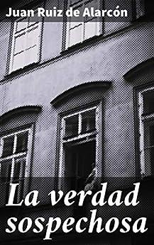 La verdad sospechosa (Spanish Edition) by [Juan Ruiz de Alarcón]