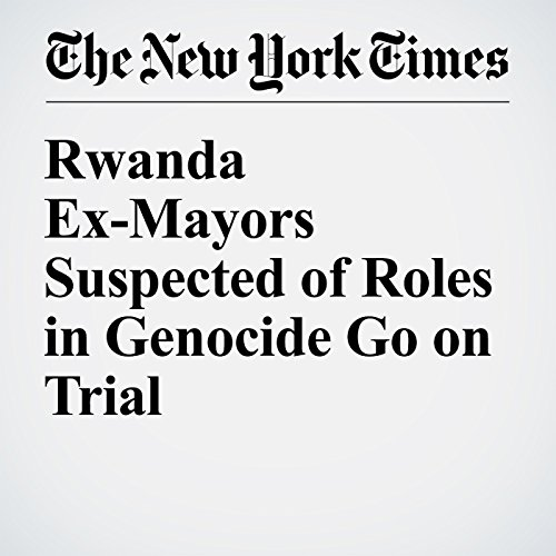 Rwanda Ex-Mayors Suspected of Roles in Genocide Go on Trial cover art