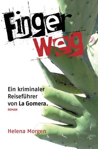 Finger weg!: Ein kriminaler Reiseführer von La Gomera