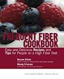 The Frequent Fiber Cookbook: Easy and Delicious Recipes and Tips for...