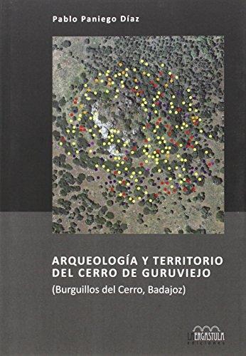 Arqueología y territorio del Cerro de Guruviejo: Burguillos del Cerro, Badajoz: 9 (Serie Arqueología y Patrimonio)