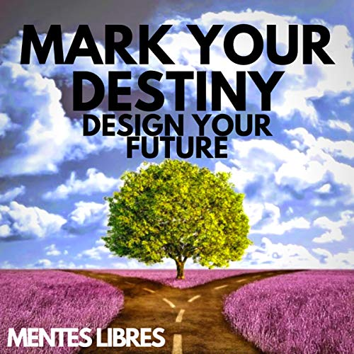 Couverture de Mark Your Destiny: Design Your Future