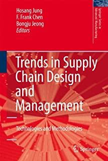 Trends in Supply Chain Design and Management: Technologies and Methodologies (Springer Series in Advanced Manufacturing)