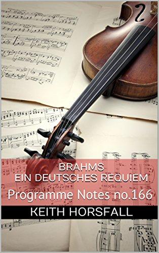 BRAHMS - EIN DEUTSCHES REQUIEM: Programme Notes no.166 (Classical Music Programme Notes) (English Edition)