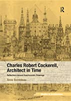 Charles Robert Cockerell, Architect in Time: Reflections around Anachronistic Drawings