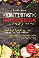 Intermittent Fasting Cookbook For Beginners: 60 Quick and Easy Recipes that Anyone Can Cook at Home - Weight Loss, Fat Burn and Live in a Healthy and Happy Way with the Autophagy Process (21 Day Meal Plan Tips)