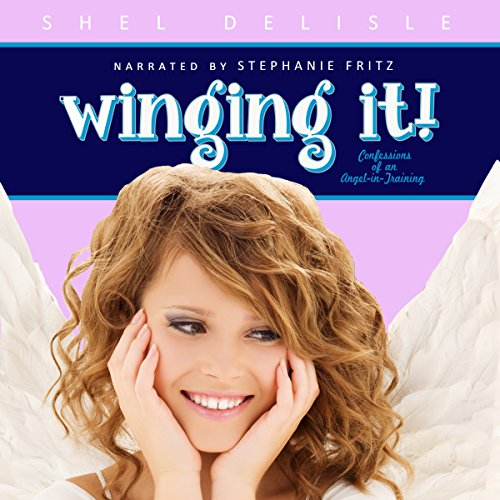 Winging It!     Confessions of an Angel in Training, Book 1              By:                                                                                                                                 Shel Delisle                               Narrated by:                                                                                                                                 Stephanie Fritz                      Length: 6 hrs     10 ratings     Overall 4.2