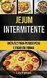 Jejum Intermitente: Dieta 5:2 Para Perder Peso E Ficar Em Forma (Portuguese Edition)
