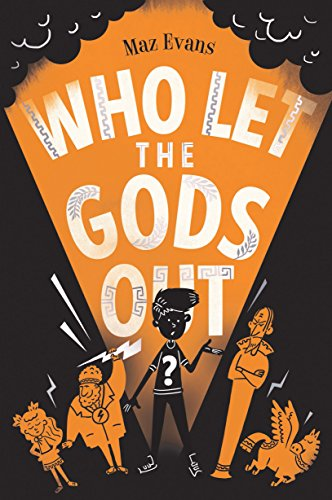 Who Let the Gods Out?: the first EPIC laugh-out-loud adventure in Maz Evans's bestselling series by [Maz Evans]