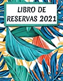 Libro De Reservas 2021: Libro De Reservas Para Restaurante y Hoteles 2021 Dia Por Pagina -Diario De Reserva De Invitados De 365 Días Con Calendario