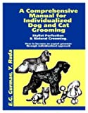 A Comprehensive Manual for Individualized Dog and Cat Grooming (thegroomingbook.com)