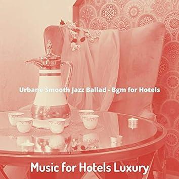 Urbane Smooth Jazz Ballad - Bgm for Hotels