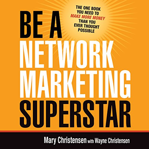 Be a Network Marketing Superstar     The One Book You Need to Make More Money than You Ever Thought Possible              By:                                                                                                                                 Mary Christensen,                                                                                        Wayne Christensen                               Narrated by:                                                                                                                                 Lesley Parkin                      Length: 3 hrs and 42 mins     1 rating     Overall 5.0
