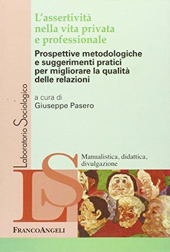 L'assertività nella vita privata e professionale. Prospettive metodologiche e suggerimenti pratici per migliorare la qualità delle relazioni
