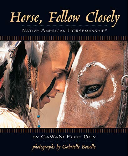 Compare Textbook Prices for Horse, Follow Closely: Native American Horsemanship R CompanionHouse Books Traditional Methods of America's First Great Horsemen; Understand Your Horse and Create a Bond with Relationship Training First Edition ISBN 9781931993890 by Pony Boy, Gawani