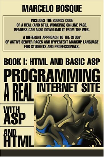 Programming a REAL Internet Site with ASP and HTML: Book I: HTML and Basic ASP