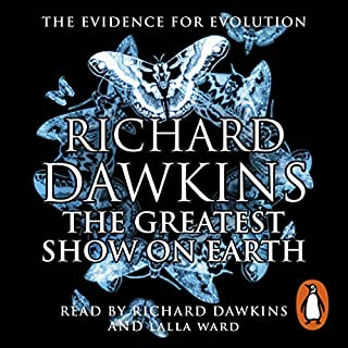 The Greatest Show on Earth     The Evidence for Evolution              By:                                                                                                                                 Richard Dawkins                               Narrated by:                                                                                                                                 Richard Dawkins,                                                                                        Lalla Ward                      Length: 14 hrs and 35 mins     81 ratings     Overall 4.9