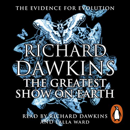The Greatest Show on Earth     The Evidence for Evolution              Written by:                                                                                                                                 Richard Dawkins                               Narrated by:                                                                                                                                 Richard Dawkins,                                                                                        Lalla Ward                      Length: 14 hrs and 35 mins     Not rated yet     Overall 0.0