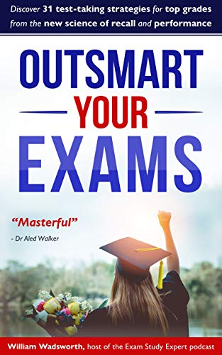 Book: Outsmart Your Exams - 31 Test-Taking Strategies & Exam Technique Secrets for TOP Grades At School & University (SAT, AP, GCSE, A Level, College, High School) by William Wadsworth
