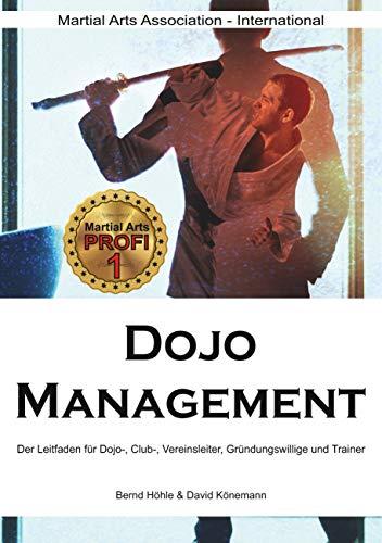 Dojo Management: Der Leitfaden für Dojo, Club, Vereins-Leiter, Gründungswillige und Trainer