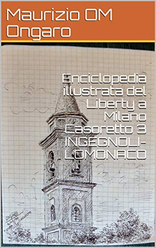 Enciclopedia illustrata del Liberty a Milano Casoretto 3 INGEGNOLI-LOMONACO (Italian Edition)