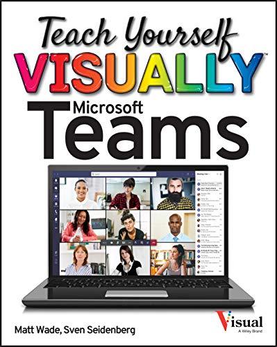 Teach Yourself VISUALLY Microsoft Teams (Teach Yourself VISUALLY (Tech))