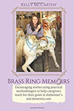 Brass Ring Memoirs: Encouraging stories using practical methodologies to help caregivers reach for their goals in Alzheimer's and dementia care