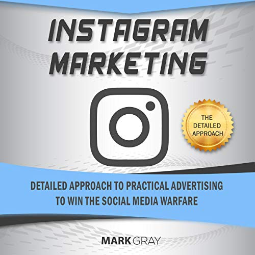 Instagram Marketing: Detailed Approach to Practical Advertising to Win the Social Media Warfare cover art