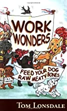 Work Wonders: Feed Your Dog Raw Meaty Bones by Tom Lonsdale (2005-09-01)