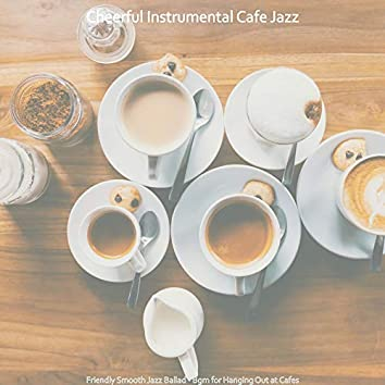 Friendly Smooth Jazz Ballad - Bgm for Hanging Out at Cafes