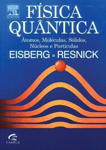 Física Quântica - Átomos, Moléculas, Sólidos, Núcleos e Partículas
