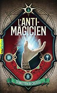 L'Anti-Magicien, tome 1 - Sebastien De Castell - Babelio