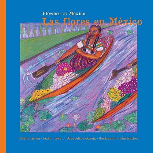 Flowers in Mexico. Las Flores en México.: Flowers in Mexico. Las Flores en México.