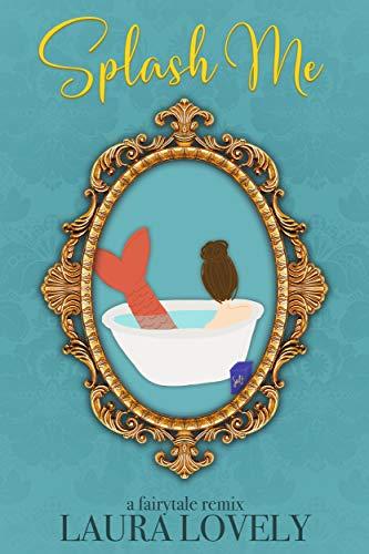 Splash Me: A Splash-Inspired Romance (Fairytale Remixes Book 1)