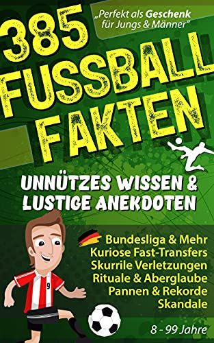 385 FUSSBALL FAKTEN Unnützes Wissen & lustige Anekdoten: Bundesliga & Mehr, Kuriose Fast-Transfers, Seltsame Verletzungen, Aberglaube, Pannen Rekorde & ... Jungen (Unnützes Wissen und lustige Fakten)