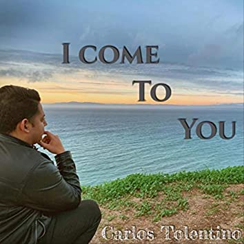 I Come to You