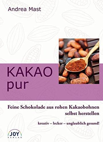 Kakao pur: Gesunde Schokolade aus rohen Kakaobohnen selbst herstellen