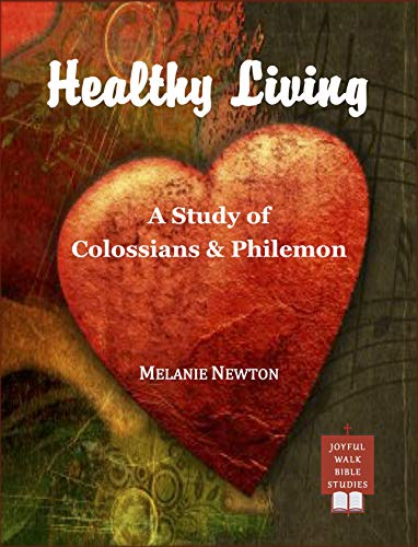 Healthy Living: A Study of Colossians & Philemon (English Edition)
