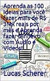 Aprenda as 100 Ideias para você fazer mais de R$ 3Mil reais por mês e Aprenda fazer Dinheiro com Áudio e Vídeos! (Portuguese Edition)
