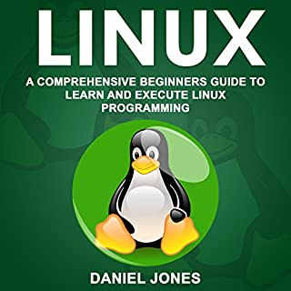 Linux: A Comprehensive Beginner's Guide to Learn and Execute Linux Programming cover art