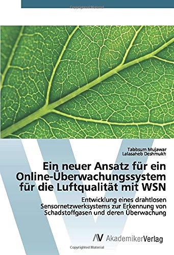 Ein neuer Ansatz für ein Online-Überwachungssystem für die Luftqualität mit WSN: Entwicklung eines drahtlosen Sensornetzwerksystems zur Erkennung von Schadstoffgasen und deren Überwachung