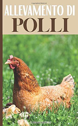 Allevamento di Polli: Tutto ciò che serve per allevare una gallina ovaiola all'aria aperta: manutenzione del pollaio, monitoraggio dell'evoluzione e del raccolto delle uova | 60 moduli da compilare