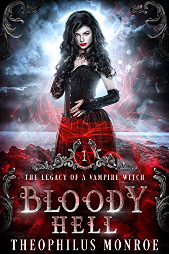 Bloody Hell: A Dark Urban Fantasy Story (The Legacy of a Vampire Witch