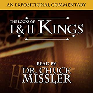 The Books of I & II Kings: A Commentary                   By:                                                                                                                                 Chuck Missler                               Narrated by:                                                                                                                                 Chuck Missler                      Length: 15 hrs     3 ratings     Overall 4.7