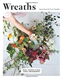 Wreaths: Fresh, Foraged and Dried Floral Arrangements...