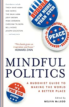 Mindful Politics: A Buddhist Guide to Making the World a Better Place by [Melvin McLeod]